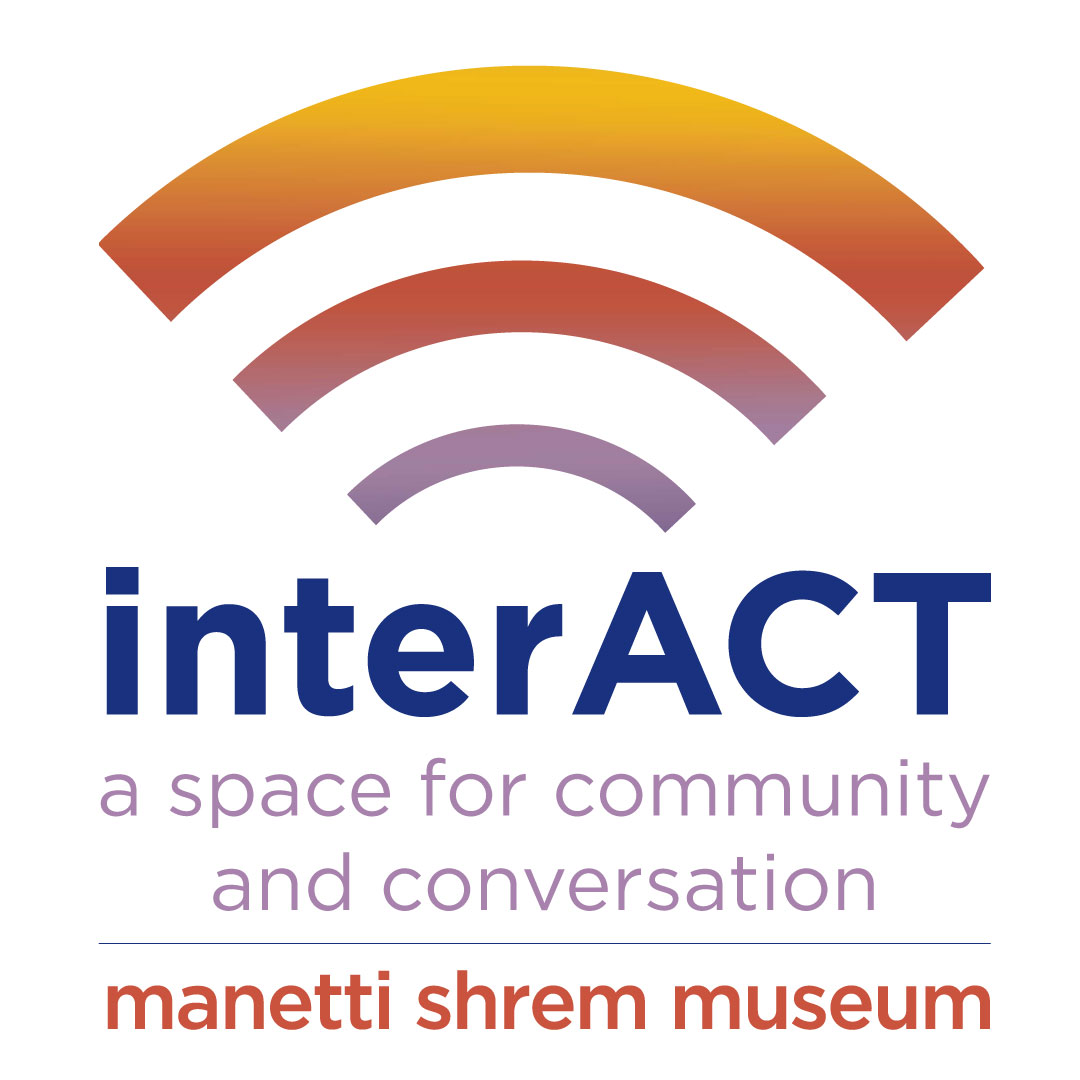 Logo reading 'interACT, a space for community and conversation. Manetti Shrem Museum.'