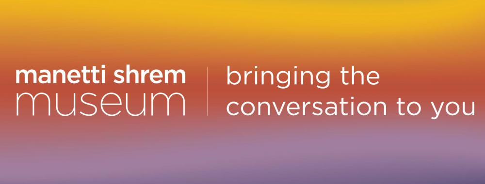 Manetti Shrem Museum, bringing the conversation to you