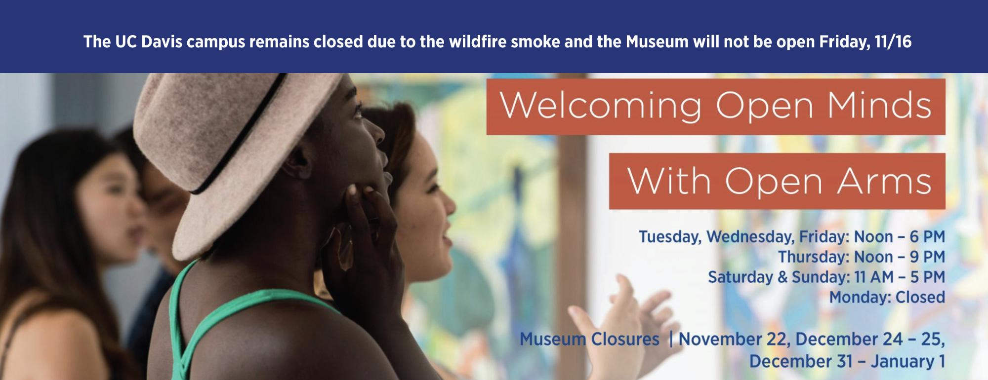The UC Davis campus remains closed due to the wildfire smoke and the Museum will not be open Friday, 11/16